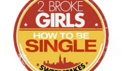 2 Broke Girls' How To Be Single Sweepstakes