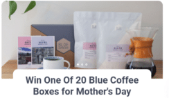 Win One Of 20 Blue Coffee Boxes for Mothers Day